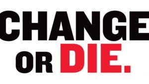 Change or Die.